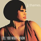 Tell You What I Know by Jj Thames