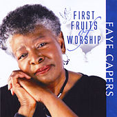 First Fruits of Worship de Faye Capers