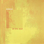An Evil Heat by Oxbow