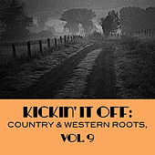 Kickin' It Off: Country & Western Roots, Vol. 9 by Various Artists