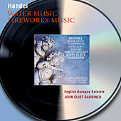 Handel: Water Music Suites; Music for the Royal Fireworks by English Baroque Soloists
