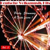Deutsche Volksmusik Hits - Party, Stimmung & Feste feiern, Vol. 5 by Various Artists