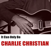 It Can Only Be de Charlie Christian