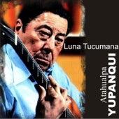 Luna Tucumana by Atahualpa Yupanqui