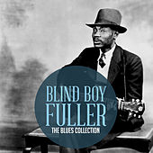 The Classic Blues Collection: Blind Boy Fuller by Blind Boy Fuller