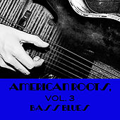 American Roots, Vol. 3: Bass Blues by Various Artists