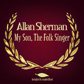 My Son, The Folk Singer (Remastered) by Allan Sherman