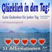 Glücklich in den Tag! Gute Gedanken für jeden Tag - 31 Affirmationen - mit Entspannungsmusik von Torsten Abrolat