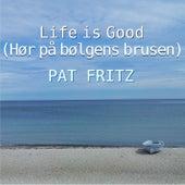 Life Is Good (Hør på bølgens brusen) (Dänische Version) by Pat Fritz