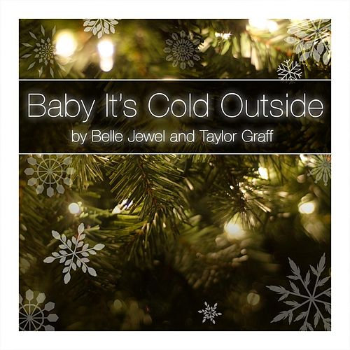 Baby It's Cold Outside (feat. Taylor Graff) by Belle Jewel
