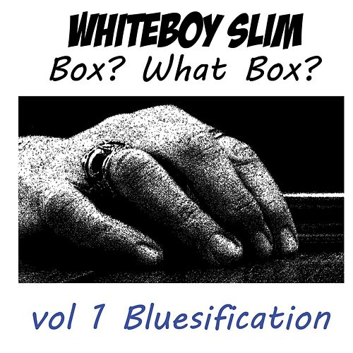 Box? What Box? by Whiteboy Slim