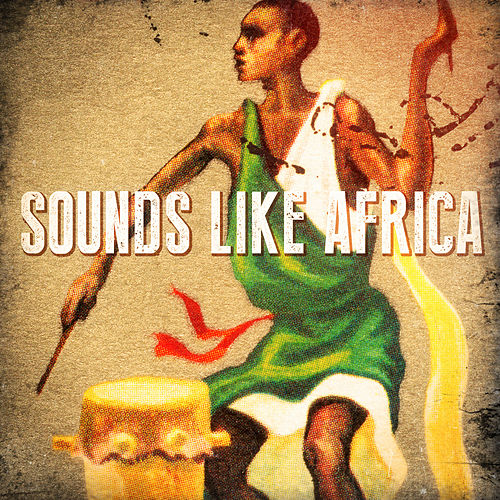 Sounds Like Africa (African Beats, Drums, Sounds and Music) by African Tribal Orchestra