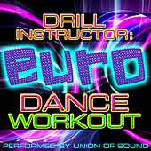 Drill Instructor: The Euro Dance Workout by Union Of Sound