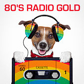 80's Radio Gold (The Best of Radio Classics from the Eighties) de Various Artists