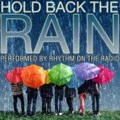 Hold Back the Rain by Rhythm On The Radio