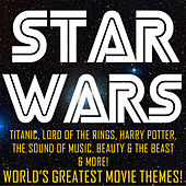 Star Wars, Titanic, Lord of the Rings, Harry Potter, The Sound of Music, Beauty & The Beast & More: World's Greatest Movie Theme Songs by Various Artists