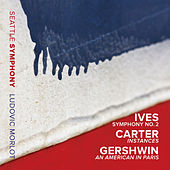 Ives: Symphony No. 2 - Carter: Instances - Gershwin: An American in Paris by Seattle Symphony Orchestra