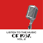 Listen to the Music of 1957, Vol. 2 by Various Artists