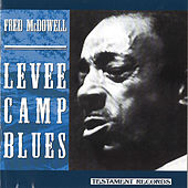 Levee Camp Blues by Mississippi Fred McDowell
