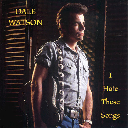 I Hate These Songs by Dale Watson
