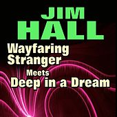 Wayfaring Stranger Meets Deep in a Dream by Jim Hall