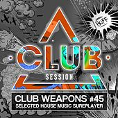 Club Session Pres. Club Weapons No. 45 by Various Artists