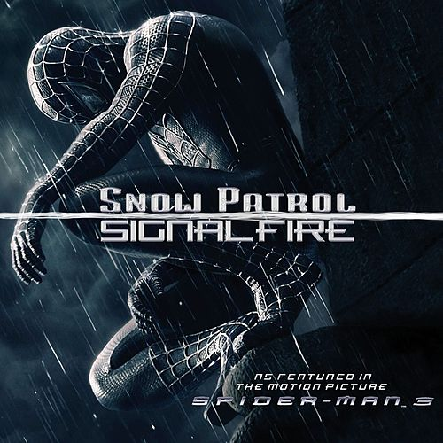 Signal Fire [from Spider-Man 3 Soundtrack] by Snow Patrol