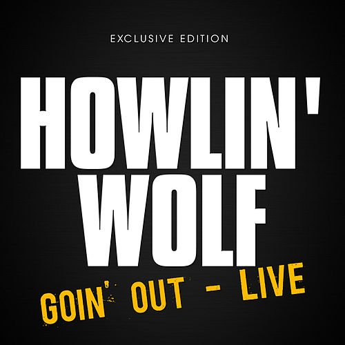 Howlin' Wolf Goin' Out - Live by Howlin' Wolf