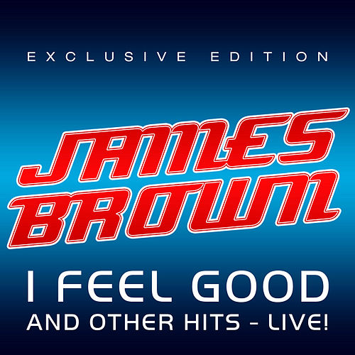 I Feel Good, and other Hits, Live! by James Brown