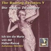 The Roaring Twenties (Die wilden Zwanziger), Vol. 5: Ich bin die Marie von der Haller-Revue (Recorded 1926-1932) de Various Artists