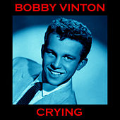 Crying by Bobby Vinton