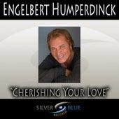 Cherishing Your Love by Engelbert Humperdinck