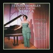 15 Inolvidables en la Voz de Rebeca (Versiones Originales) by Rebeca