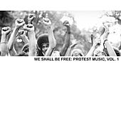 We Shall Be Free: Protest Music, Vol. 1 by Various Artists