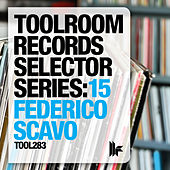 Toolroom Records Selector Series: 15 Federico Scavo by Various Artists