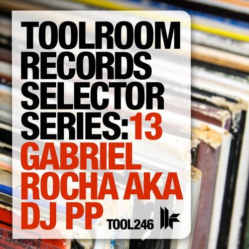 Toolroom Records Selector Series: 13 Gabriel Rocha aka DJ PP by Various Artists