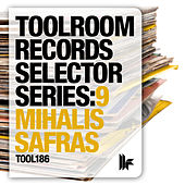 Toolroom Records Selector Series: 9 Mihalis Safras by Various Artists