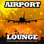 Airport Lounge (Destination Chillout Cafe Music from Miami to ibiza) de Various Artists