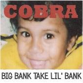 Big Bank Take Lil' Bank by Cobra