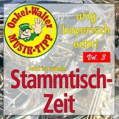 Urig - Bayerisch - Echt: Jetzt ist wieder Stammtischzeit, Vol. 3 by Various Artists