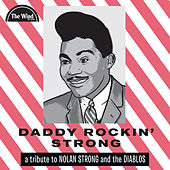 Daddy Rockin' Strong: A Tribute to Nolan Strong and the Diablos by Various Artists