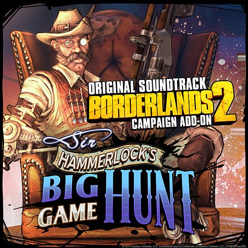 Borderlands 2: Sir Hammerlock's Big Game Hunt (Original Soundtrack) by Cris Velasco