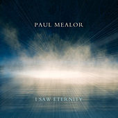 I Saw Eternity de Paul Mealor