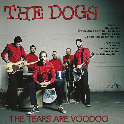 The Tears Are Voodoo by The Dogs