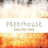 Burn the Room by Paperhouse