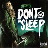 Don't Go To Sleep von Sleepy D