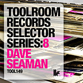 Toolroom Records Selector Series: 8 Dave Seaman by Various Artists