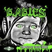 Not for Babies By Davidshanti de Various Artists