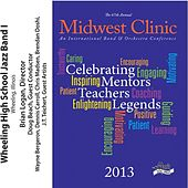 2013 Midwest Clinic: Wheeling High School Jazz Band I by Various Artists