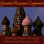 Greatest Russian Composers: Tchaikovsky, Borodin, Mussorgsky, Rachmaninoff, Stravinsky & More von Various Artists